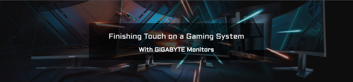Finishing touch on a gaming System with Gigabyte Monitors