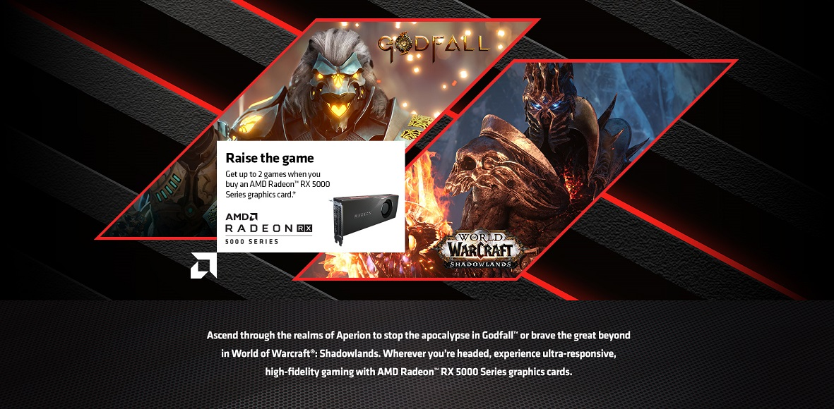 Get up to 2 games when you buy an AMD Radeon™ RX 5000 Series graphics card or a gaming system powered by select AMD Radeon™ RX 5000 Series graphics cards.*